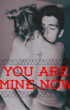 You Are Mine Now **REWRITING** by ShalyJ