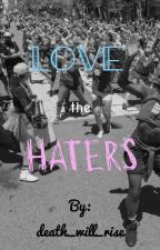 Love the Haters: a short story by death_will_rise