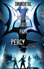 Percy Jackson: Immortal High School, Mortal Pain (Completed) by Rapid_Writer