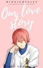 Our Love Story (Kominato Ryosuke x OC) by midnight0406