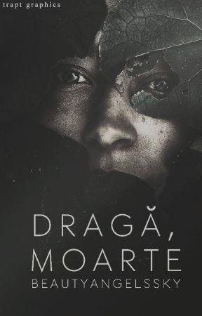 dragă, moarte (Povestea unui copil și confesiunile Morții) by BeautyAngelsSky