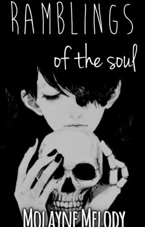 Ramblings of the Soul (✅) by MolayneMelody