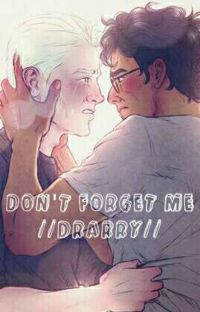 Don't forget me // Drarry // cover