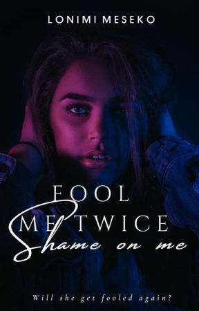 Fool Me Twice, Shame On Me ✓ by LonimiMeseko