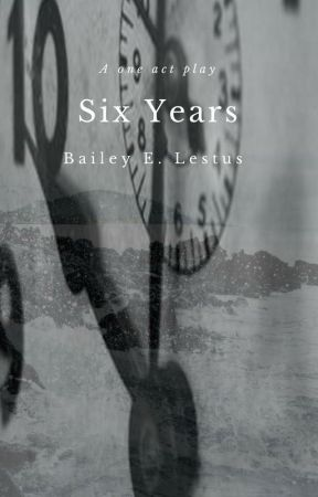 Six Years  -  A one act play by Authenticsleeping