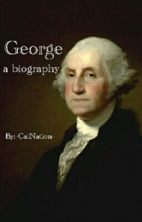 George - a biography - by -CatNation-