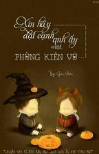Xin Hãy Đặt Cạnh Anh Ấy Một Phùng Kiến Vũ by Yingtran2211