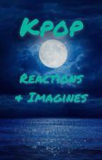 Kpop Reactions & Imagines by Indigo_PixiSky