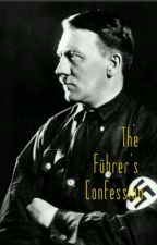 The Führer's Confession by thecringystoryteller