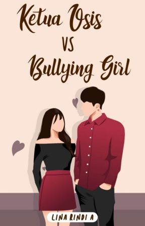 Ketua OSIS Vs Bullying Girl [Completed]  by linarindia