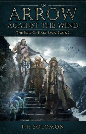 An Arrow Against the Wind (Book 2 of The Bow of Hart Saga) by phsolomon