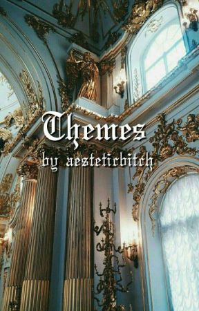 Themes by aesteticbitch
