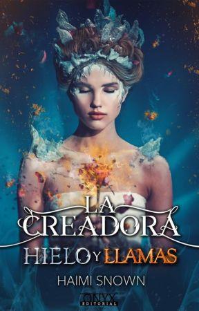 LA CREADORA (Hielo y llamas I) by HaimiSnown