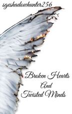 Broken Hearts And Twisted Minds (CURRENTLY ON HOLD) by sgeshadowhunter256