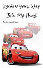 kachow your way into my heart by morgandstone