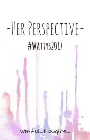 -Her Perspective- #Wattys2017 by wishful_thoughts_