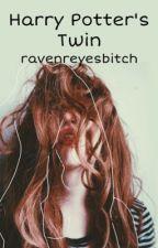 Harry Potters Twin (Complete) by ravenreyesbitch