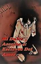 Mi Dulce Asesino 4: Esclavos Del Amor by PriiTheKiller