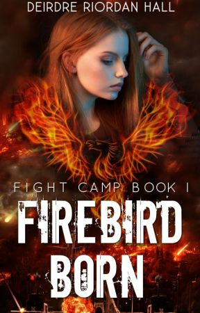 Fight Camp: Firebird Born by DeirdreSpark