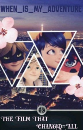 The Film That Changed It All: A Watching Miraculous Fanfiction by Call_Me_Tea