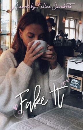 Fake It | ✔️ by BornToWrite47