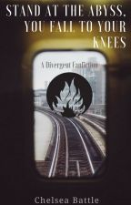 stand at the abyss, you fall to your knees (a Divergent fanfiction) by Battle1