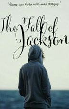 The Fall of Jackson || EDITING by UNOWHOITIS