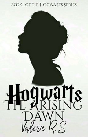 The Arising Dawn   Book 1 of the Hogwarts Series   by SlytherinBitchx
