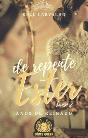 De Repente Ester || Anos De Reinado by kells2Carvalho