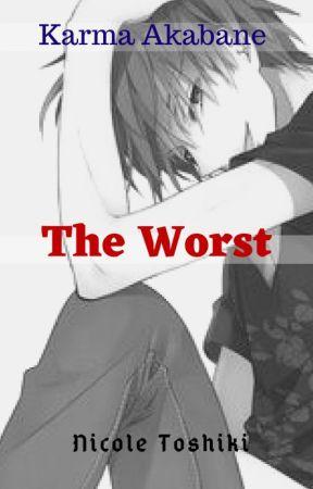 The Worst (Karma x Reader) by NicoleToshiki
