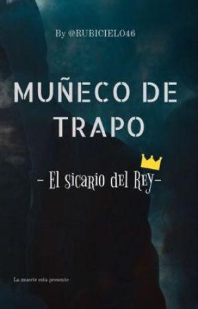 """""""MUÑECO DE TRAPO"""" el sicario del rey. by RUBICIELO46"""