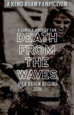 DEATH FROM THE WAVES ❥ ROAN KOM AZGEDA by A-Lonely-Hockey-Fan