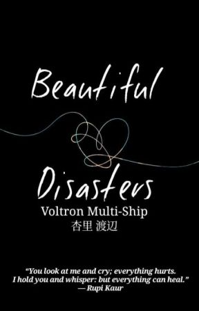 Beautiful Disasters [Voltron] (Discontinued)  by TheWitch_NextDoor