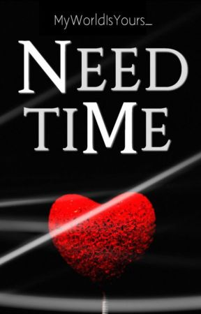 Need Time by MyWorldIsYours_