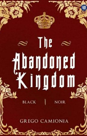 The Abandoned Kingdom - Black || Noir [END] (PROSES TERBIT) by gmonmon