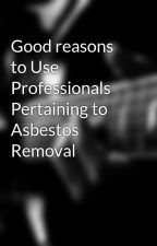 Good reasons to Use Professionals Pertaining to Asbestos Removal by krishsamuel9