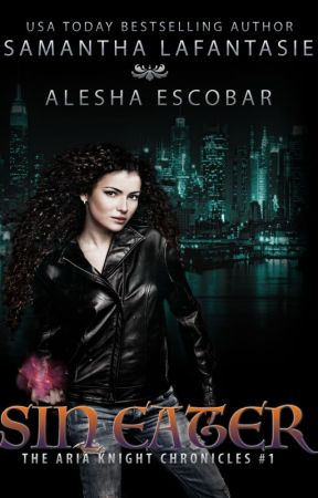 Sin Eater - Aria Knight Chronicles, Book One by SamanthaLafantasie