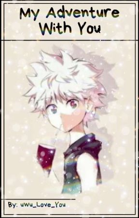 My Adventure With You | Book 1 | Killua x Reader by uwu_Love_You