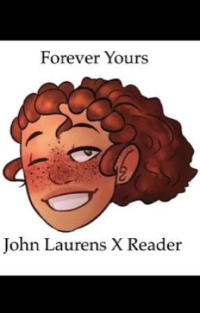 Forever yours    John Laurens X Reader college AU  by TheArtsyWolf