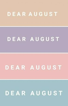 Dear August by Savvie_Symphony