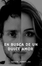 En busca de un dulce  amor by Adicta_Vondy_00