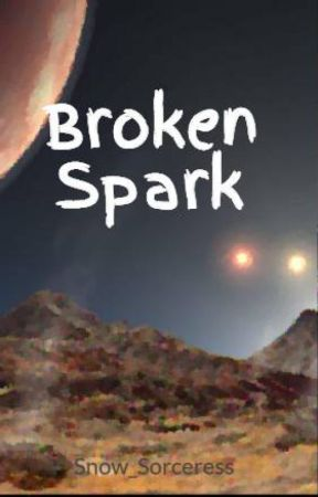 Broken Spark by Snow_Sorceress