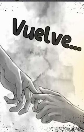Vuelve... by mily--yaoi--forever