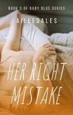 Her Right Mistake | REVISING by Aileedales