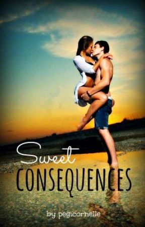 Sweet Consequences ✔ by sloanesilver