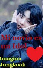 Imagina JungKook y tu- Mi novio es un Idol by Imaginasforever