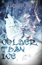 Colder Than Ice (COMPLETED) by Alegna2017