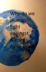 Why do we Humans fight against NATURE? by newpoet
