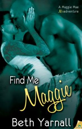 Find Me Maggie (A Maggie Mae Misadventure #3) by BethYarnall