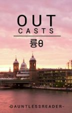 Outcasts (Under Editing) by -DauntlessReader-